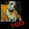 An Act of Dog