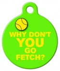 YOU Go Fetch Dog Tag