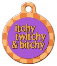 Itchy Twitchy and Bitchy Pet ID Tag