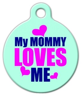 My Mommy Loves Me Pet Tag