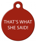 image: That's What She Said Dog ID Tag
