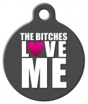 The Bitches LOVE ME Pet Tag