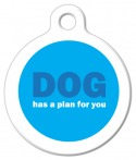DOG Has A Plan For You  ID Tag