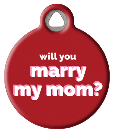 Will You Marry My Mom Dog Tag