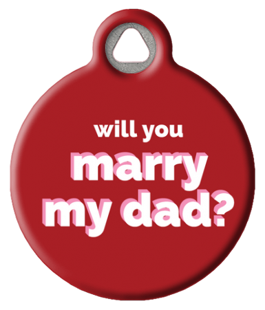 Will You Marry My Dad Dog Tag