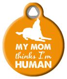 My Mom Thinks I'm Human